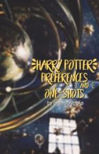 Harry Potter Preferences and One-Shots by ohmyolympus