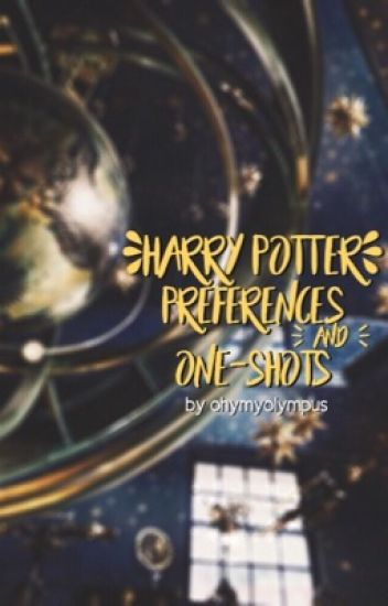 Harry Potter Preferences and One-Shots