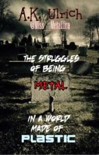 The Struggles of Being Metal in a World Made of Plastic by Miss_Metallica