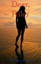 Dear, Riley by FelicityKendra