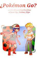 ¿Pokemón Go? [Adrinette] by xOxMoonlightxOx