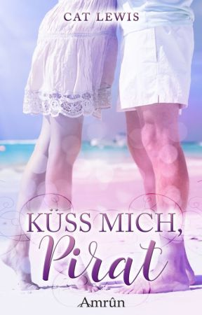 """Leseprobe zu """"Küss mich, Pirat"""" by Cat_Lewis"""