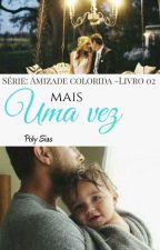 """Mais Uma Vez- 2° Livro Da Série """"Amizade Colorida""""-CONCLUIDO by poly20022"""