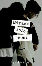Mirame Solo A Mi (Yaoi)  by Kuro_neko_17