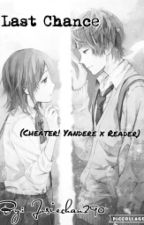 Last Chance (Cheater! Yandere X Reader) by Josiechan290