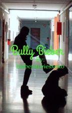 Bully Bieber [DISCONTINUED]‼️ by JBieber_MCcann