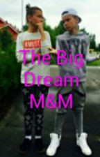 The Big Dream ~ M&M by ploppkrig
