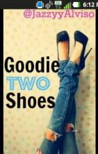 goodie two shoes by JazzyyAlviso