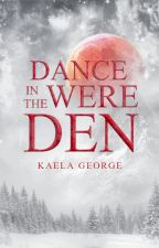 Dance in the WereDen by KaelaGeorge