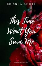 This Time Won't You Save Me by briberry