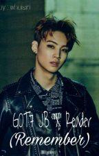 GOT7 JB X Reader (Remember) by whoisiri