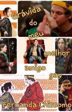 Grávida do meu melhor amigo gay by _FernandaSoraya