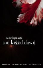 Sun Kissed Dawn (A Twilight Fan Fiction) ON HOLD by TeamCullen0401