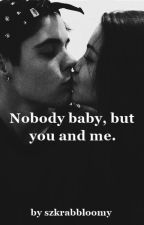 Nobody baby, but you and me. by szkrabbloomy