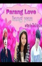 PARANG LOVE LANG YAN ! (Revising) by ImHis__