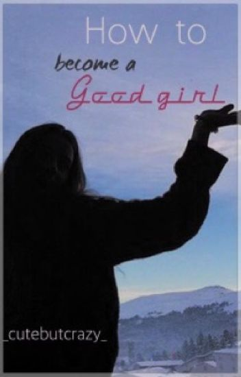 How To Become A Good Girl [Book 1]