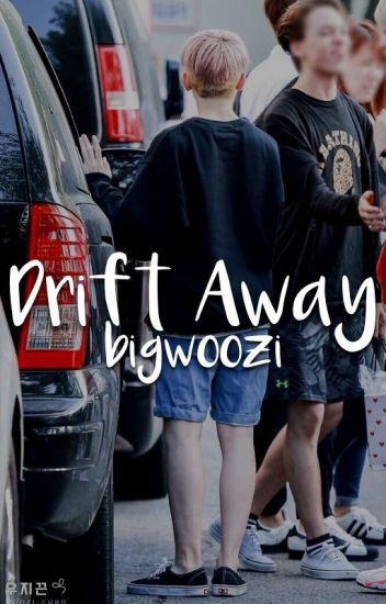 Drift Away [UPDATE BOOK for BIGWOOZI] ღ