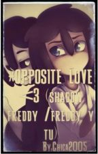 *Opposite Love <3 (Shadow Freddy/Freddy y tu)#FNAFHS by Chica2005