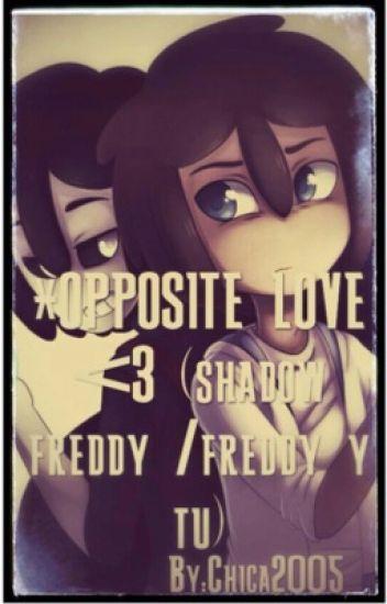 *Opposite Love <3 (Shadow Freddy/Freddy y tu) (#AwardsES2017)(#Wattys2017)
