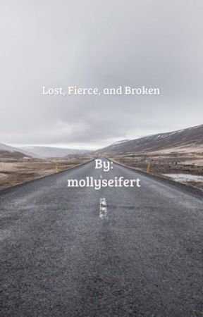 Lost, Fierce, and Broken by mollyseifert