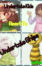 Undertale Kids React To Undertale Ships #Wattys2016 by Charisk_Is_Mah_Sin