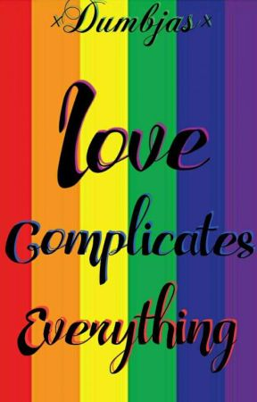 Love Complicates Everything (GxG) [EDITING] by Jassykit