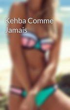 Kehba Comme Jamais by Que_tu_hess