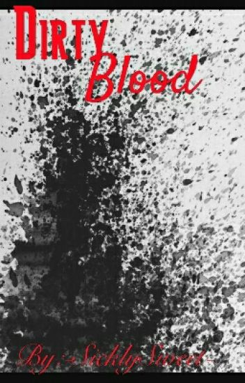 Dirty Blood...