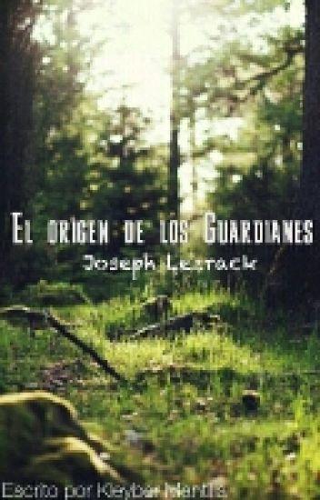 El Origen De Los Guardianes | Joseph Lezrack