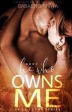 He Who Owns Me (De la Cerna Series #1) by babaengpirata