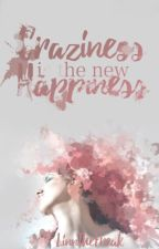 Craziness is the new Happiness by LinnTheFreak