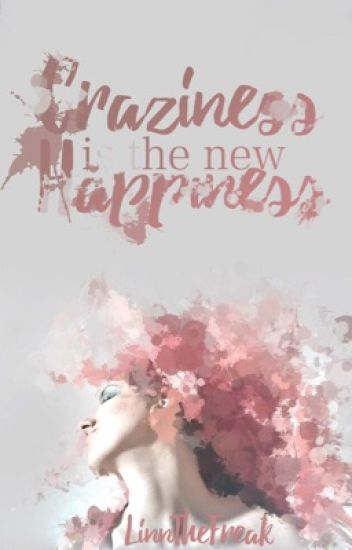 Craziness is the new Happiness