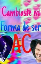 """""""Cambiaste Mi Forma De Ser AC"""" by AgussGallegos"""