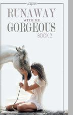 Runaway with me Gorgeous [Book 2]  by Acqua14