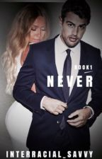 Never (BWWM)  by Interracial_Savvy
