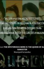 The Mysterious NERD is the QUEEN of all GANGSTER by MoonyenFernandez