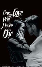 Our Love Will Never Die #Wattys2016 by storiesofstorybrooke