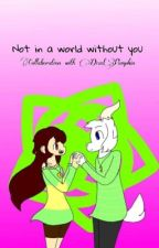 Not In a World With Out You (Fem!Chara x Asriel x Fem!Frisk) by potrebbe