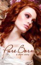 Pure Born by Eggbertio78