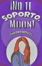 ¡No te soporto,Moon!  by TheDreams05