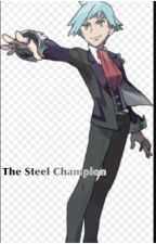 The Steel Champion (Steven Stone x Reader) by pixeleevee