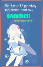 Se inteligente,no seas como...||Anime|| by mariaaurora7