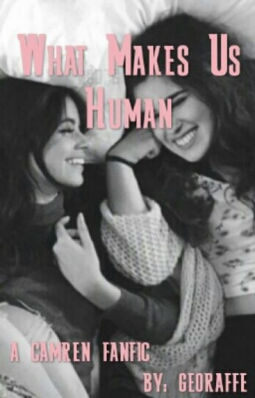 What Makes Us Human (Camren)