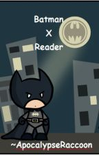 Batman x Reader by ApocalypseRaccoon