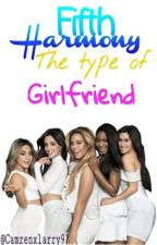Fifth Harmony the type of girlfriend ✧ by Camrenxlarry97
