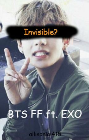 Invisible? [BTS FF ft. EXO] by allisonlai415