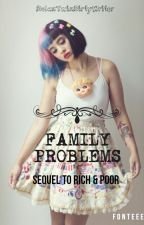 Family Problems (Sequel To Rich&Poor) by DolanTwinDirtyWriter