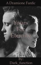 Yours For Eternity ( a dramione fanfic) by dark_function