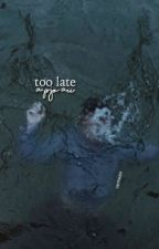 Too Late by carmsies