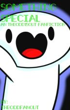 Something Special (An theodd1sout Fanfiction) by theoddfanout